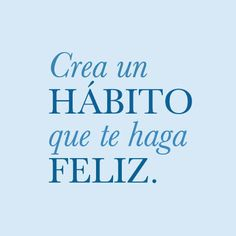 Crea un Hábito que te haga Feliz.