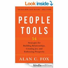 Amazon.com: People Tools: 54 Strategies for Building Relationships, Creating Joy, and Embracing Prosperity eBook: Alan C. Fox: Books