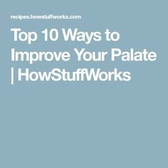 Top 10 Ways to Improve Your Palate | HowStuffWorks
