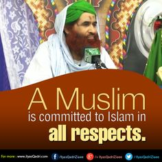 A Muslim is committed to Islam in all respects.