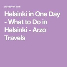 Helsinki in One Day - What to Do in Helsinki - Arzo Travels