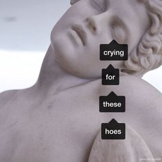 Crying for these Hoes pls kill me depression relatable gun cute cut depressed eyes dead die death suicidegirls cigarette smoke smoking skeleton anxiety angel devil heartbroken alone fuck blood vans supreme sad crystals boys Art Hoe Aesthetic, Aesthetic Statue, Crying Aesthetic, Gray Aesthetic, Aesthetic Painting, Aesthetic Fashion, Art Memes, Art Quotes, Reaction Pictures