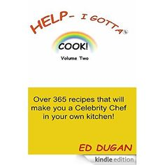 Help-I Gotta Cook! - Volume Two: Over 350 recipes that will make you a Celebrity Chef in your own kitchen! [Kindle Edition] www.helpigotta.com