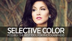 Selective Color – Possibly The Best Tool For Photographers