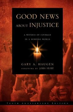 Good News About Injustice, Updated 10th Anniversary Edition: A Witness of Courage in a Hurting World by Gary A. Haugen, http://www.amazon.com/dp/0830837108/ref=cm_sw_r_pi_dp_Sd4yrb19H0DMH