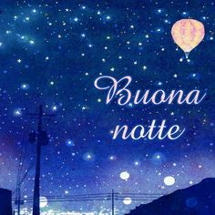 55 buona notte Good Night Greetings, Good Night Wishes, Say Hello, Sweet Dreams, Insta Pic, Good Morning, Neon Signs, Sky, Beautiful