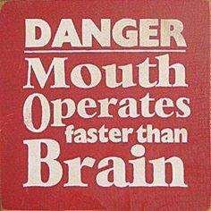 think before you speak ...