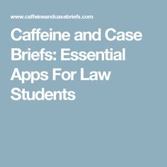 Caffeine and Case Briefs: Essential Apps For Law Students