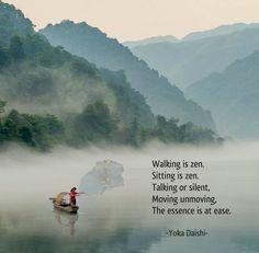 Walking is zen. Sitting is zen, Talking or silent, Moving unmoving, the essence is at ease. (Yoka Daishi image from info travel Buddha Zen, Buddha Buddhism, Zen Quotes, Zen Sayings, Qoutes, Wisdom Quotes, Tao, Buddhist Wisdom, Buddhist Art