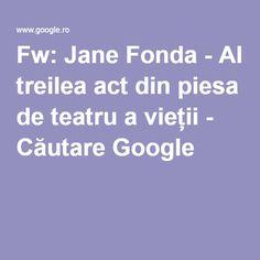 Fw: Jane Fonda - Al treilea act din piesa de teatru a vieții - Căutare Google Jane Fonda, World Information, Google, Search, Research, Searching