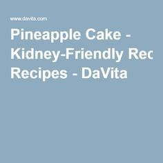 Pineapple Cake - Kidney-Friendly Recipes - DaVita