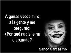 Señor Sarcasmo.