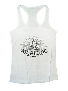 """""""Yogaholic"""" Great quality burnout tank top, our burnouts are the HIGHEST quality workout tanks on the market. Super lightweight around 3.3 ounces and very soft. They are all athletic fit and fit snug"""