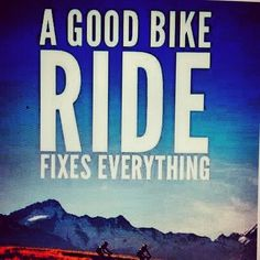 A good bike ride fixes everything!