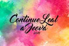 Remain Loyal To Jehovah, Regional Congress  2016 - Brazil. Continue Leal a Jeová. #jw #jwideas