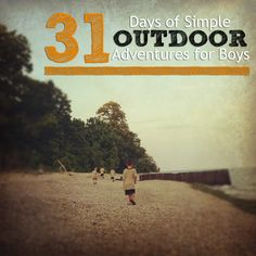 """I also have 2 girls and they would love these activities as well.  We've already done many of them on our own, ie. before I saw """"the list"""".  Intro Post 31 Days of Outdoor Adventures for Boys"""
