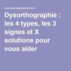 Dysorthographie : les 4 types, les 3 signes et X solutions pour vous aider !