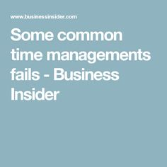 Some common time managements fails - Business Insider