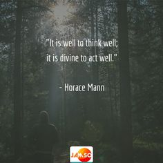 """""""It is well to think well; it is divine to act well.""""  - Horace Mann   #lifequotes"""