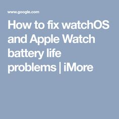 How to fix watchOS and Apple Watch battery life problems | iMore