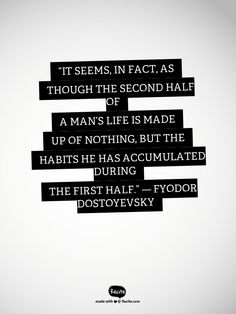 """""""It seems, in fact, as though the second half of a man's life is made up of nothing, but the habits he has accumulated during the first half."""" ― Fyodor Dostoyevsky - Quote From Recite.com #RECITE #QUOTE"""
