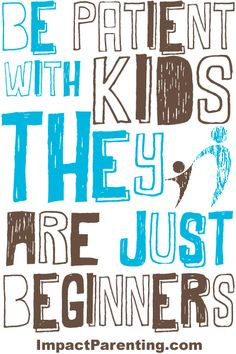 Be Patient with #Kids, They are Beginners. #Parenting