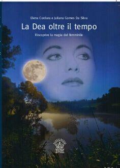 La Dea oltre il tempo è in libro dedicato a tutti coloro che vogliono avvicinarsi al risveglio della Dea.