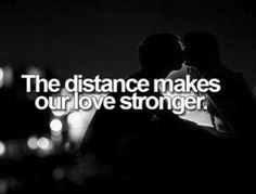 Distance makes our love stronger