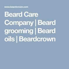 Beard Care Company | Beard grooming | Beard oils | Beardcrown