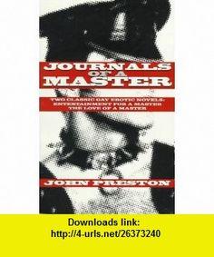 Journals Of A Master (9781555834012) John Preston , ISBN-10: 1555834019  , ISBN-13: 978-1555834012 ,  , tutorials , pdf , ebook , torrent , downloads , rapidshare , filesonic , hotfile , megaupload , fileserve