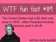 the U.S. national debt and president Andrew Jackson - facts MORE OF WTF-FUN-FACTS are coming HERE funny and weird facts ONLY