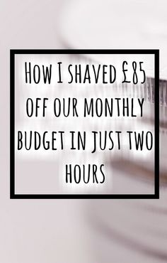How I shaved £85 off our monthly budget in just two hours