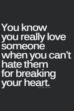 When you cant hate them for breaking your heart love love quotes quotes quote hurt heartbreak love sayings
