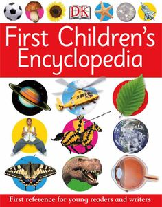 First Children's First reference for young readers and writers First Children's Encyclopedia A DORLING KINDERSLEY BOOK