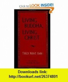 Living Buddha, Living Christ Thich Nhat Hanh , ISBN-10: 1573220183  ,  , ASIN: B001RNOPOG , tutorials , pdf , ebook , torrent , downloads , rapidshare , filesonic , hotfile , megaupload , fileserve Thich Nhat Hanh, Buddha, Christ, Ebooks, Pdf, Tutorials, David, Teaching