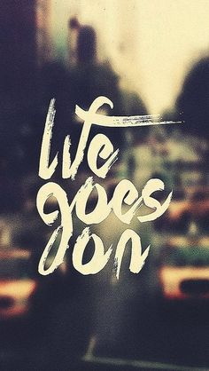 Life Goes On - iPhone 5 wallpaper. #Vintage #Quote #mobile9 Click here for more signs & sayings wallpapers >>