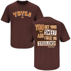 7e56007be4 You Bet Your Sweet Ass I hate the Steelers Cleveland Browns Fan T Shirt (3XL
