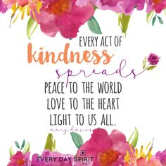 Every act of kindness, each loving word, every peaceful thought, changes the energy of those around us and of the world. xo Every Day Spirit: A Daybook of Wisdom, Joy and Peace. Kindness Matters, Kindness Quotes, Inspirational Words Of Wisdom, Meaningful Quotes, Peace And Love, Love And Light, Peace In The World, Spread Love Quotes, Light Quotes