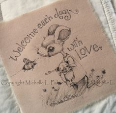 Original Pen Ink Fabric Illustration Quilt Label by Michelle Palmer Love Teddy Bear Bumble Bee Mouse August 2014
