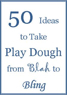50 Ideas to Take Play Dough From Blah to Bling from No Twiddle Twaddle