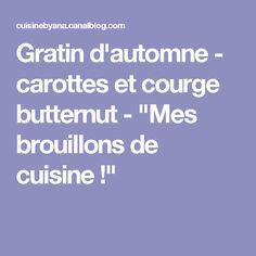 """Gratin d'automne - carottes et courge butternut - """"Mes brouillons de cuisine !"""""""