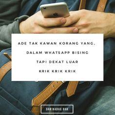 Dalam whatsapp bising tapi bila lepak luar krik krik je.  #DahHabaqDah Tag Kawan Hangpa Yang Macam Ini