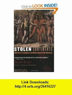 Stolen Continents 500 Years of Conquest and Resistance in the Americas Ronald Wright , ISBN-10: 0618492402  ,  , ASIN: B005SNH1E2 , tutorials , pdf , ebook , torrent , downloads , rapidshare , filesonic , hotfile , megaupload , fileserve