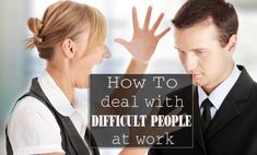 10 easy tips on how to deal with difficult people at work