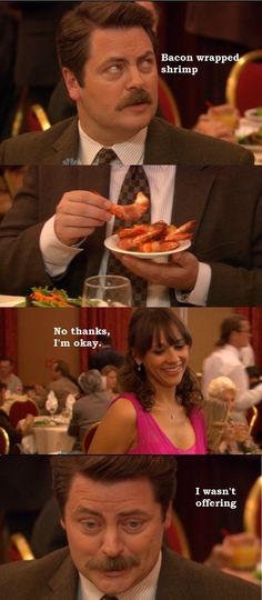 Parks and Recreation S1- Ron Swanson wont offer you any bacon wrapped shrimp.