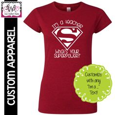"CUSTOM APPAREL: Custom Ladies FITTED ""I'm a Teacher, What's Your Superpower?"" T-Shirt"