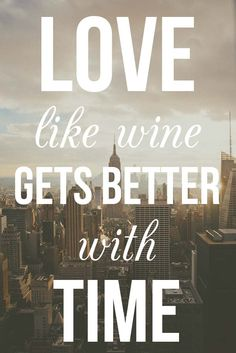 "The 20 Most Classy Wine Quotes of All Time. ""Love, like wine, gets better with time."" #wine"
