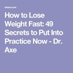 How to Lose Weight Fast: 49 Secrets to Put Into Practice Now - Dr. Axe
