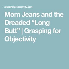 """How to avoid Mom Jeans and the Dreaded """"Long Butt"""". Diy Clothes, Mom Jeans, Fit, Clothing, Beauty, Diy Clothing, Outfits, Shape, Outfit Posts"""