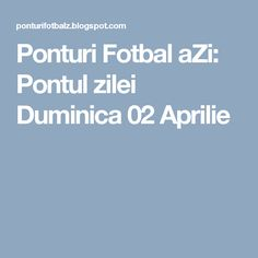 Ponturi Fotbal aZi: Pontul zilei Duminica 02 Aprilie